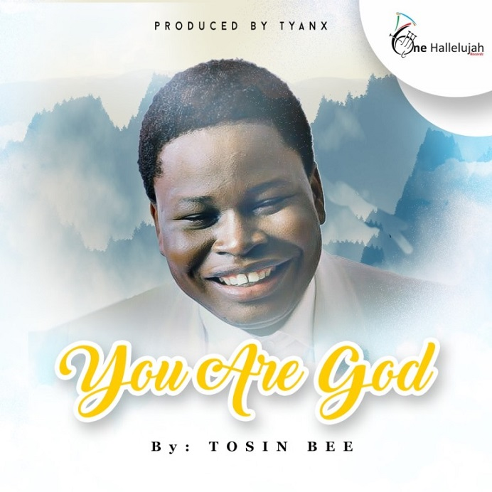 Free Mp3 Download: Tosin Bee - You Are God. www.okaywaves.com