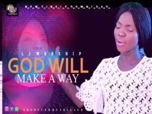 God Will Make A Way By LJ Worship