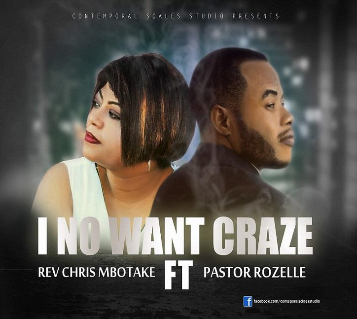 I No WANT CRAZE By Rev Chris MBOTAKE Ft. Pastor Rozelle