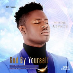 Young Airmie – God By Yourself