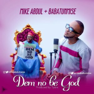 Mike Abdul – Dem No Be God
