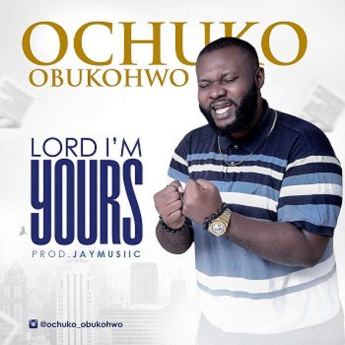 Lord I'm Yours – Ochuko Obukohwo