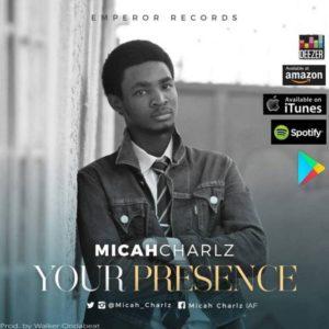 Your Presence – Micah Charlz