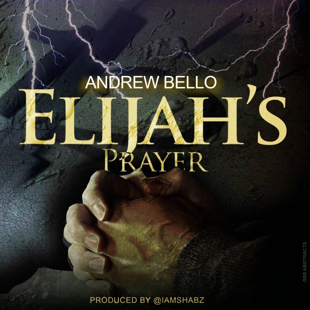 Andrew Bello - Elijah's Prayer Ft. Mike Abdul