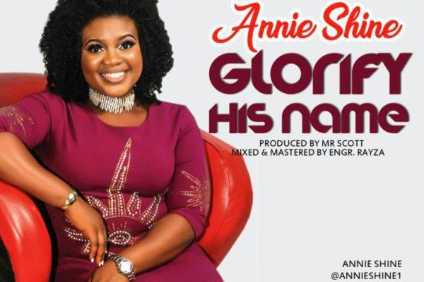 Annie Shine – Glorify His Name
