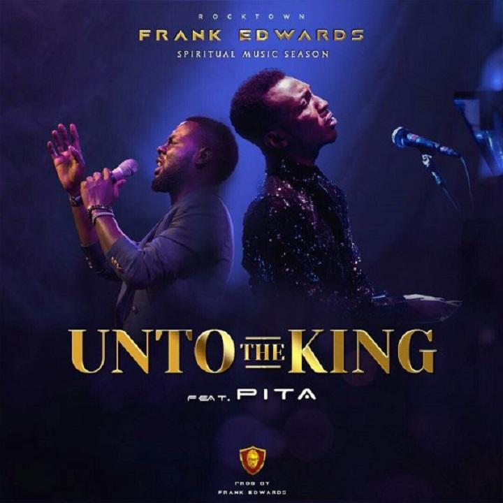Frank Edwards - Unto The King