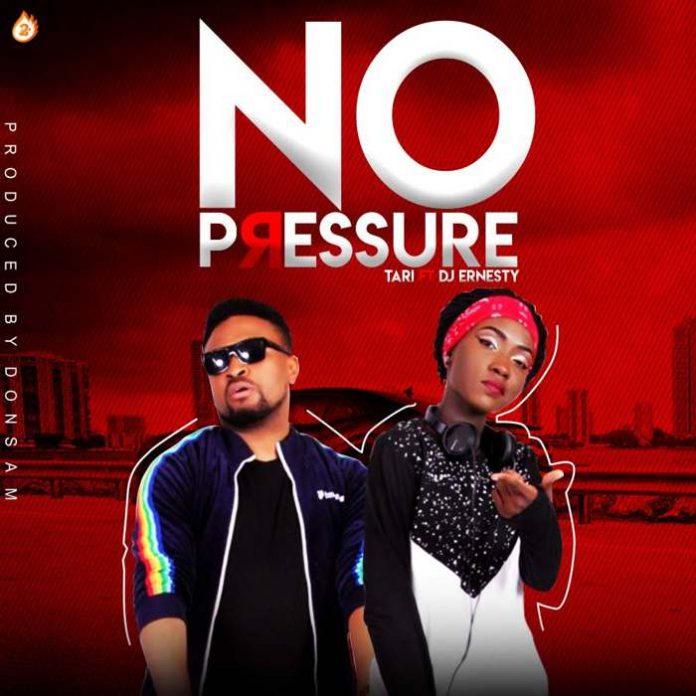 No Pressure – Tari feat D.j Ernesty
