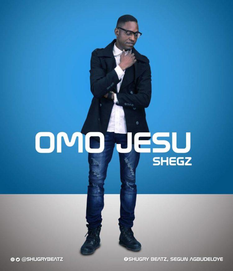 Shegz – OMO JESU