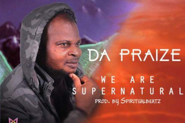 We Are Supernatural – Da Praize