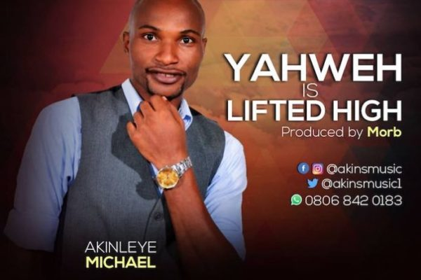 Yahweh is lifted High- Akinleye Michael
