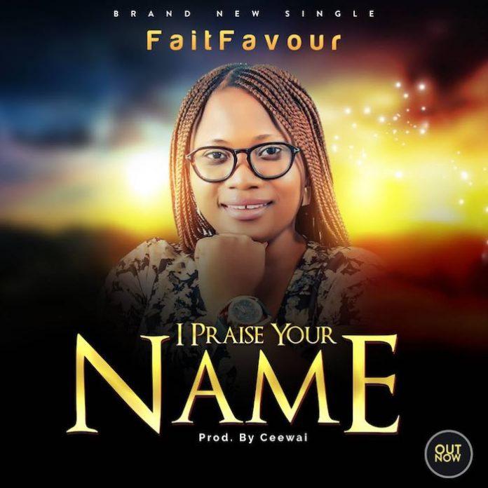 I Praise Your Name by FaitFavour