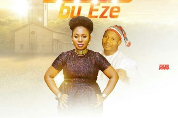Jesus Bu Eze by Sister Kelechi