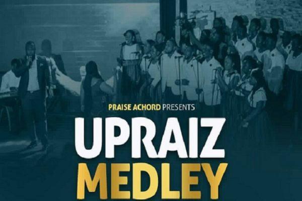 Upraiz Medley by Praise Achord