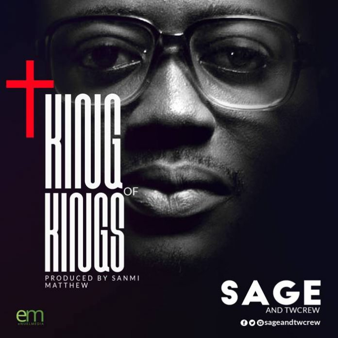 King of kings BY Sage and TWcrew Nigerian born Gospel Artiste , art and Media director releases yet another music hit captioned King Of Kings