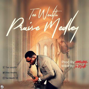 Praise Medley By Tee Wealth