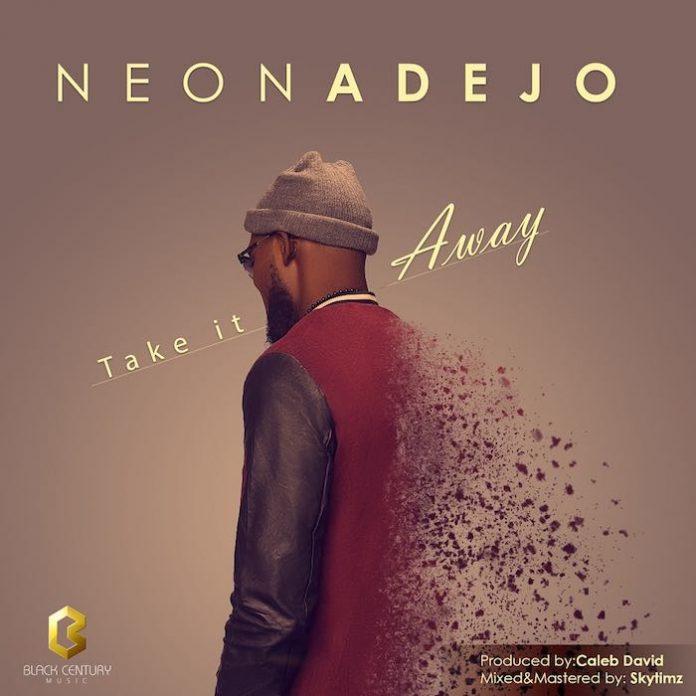 Take It Away By Neon Adejo