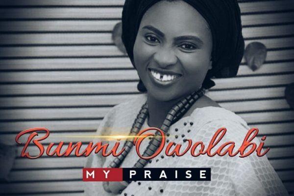 My Praise By Bunmi Owolabi