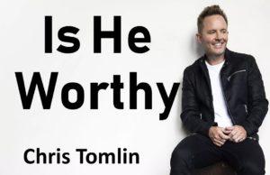 Is He Worthy By Chris Tomlin