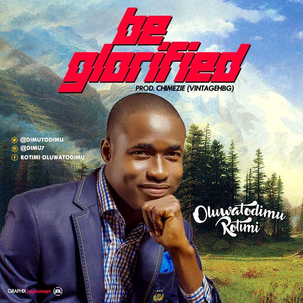 Oluwatodimu Rotimi - Be Glorified