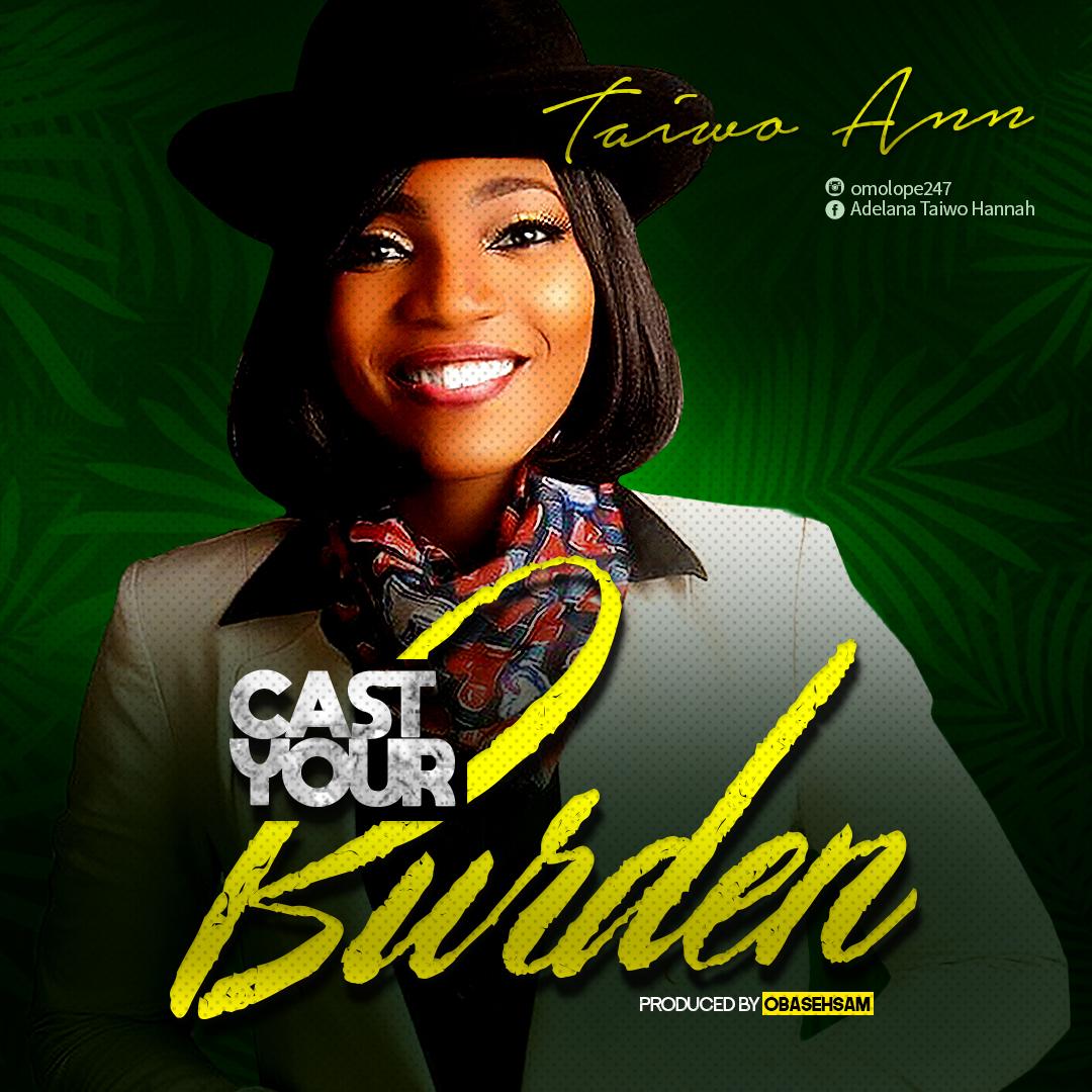 Cast Your Burden By Taiwo Ann