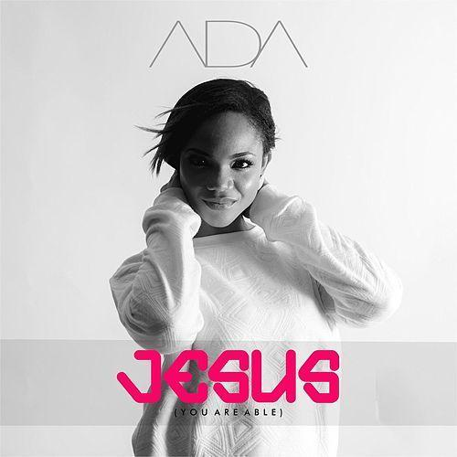 Ada Ehi – Jesus You Are Able