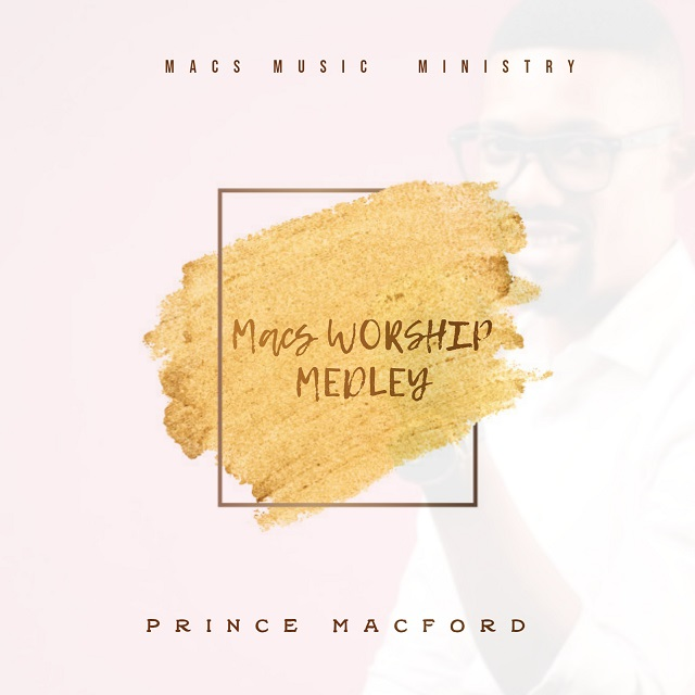 Prince Macford - Macs Worship Medley