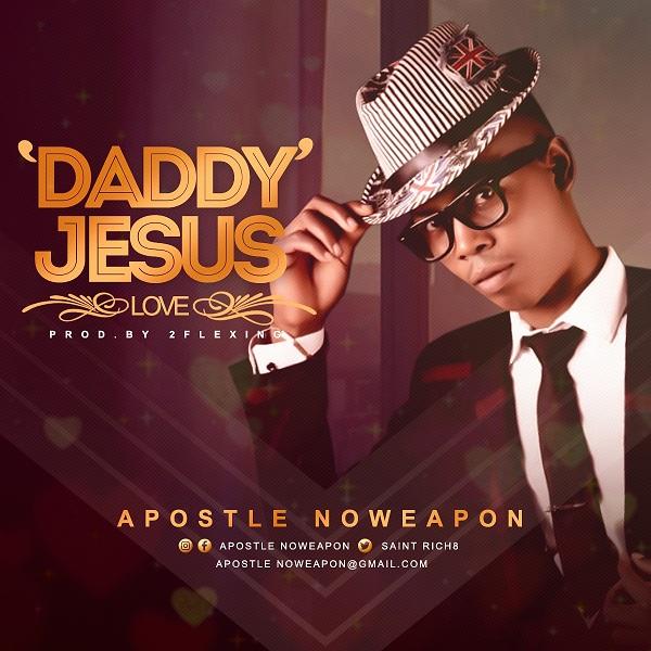 Apostle Noweapon - Daddy Jesus (Love)
