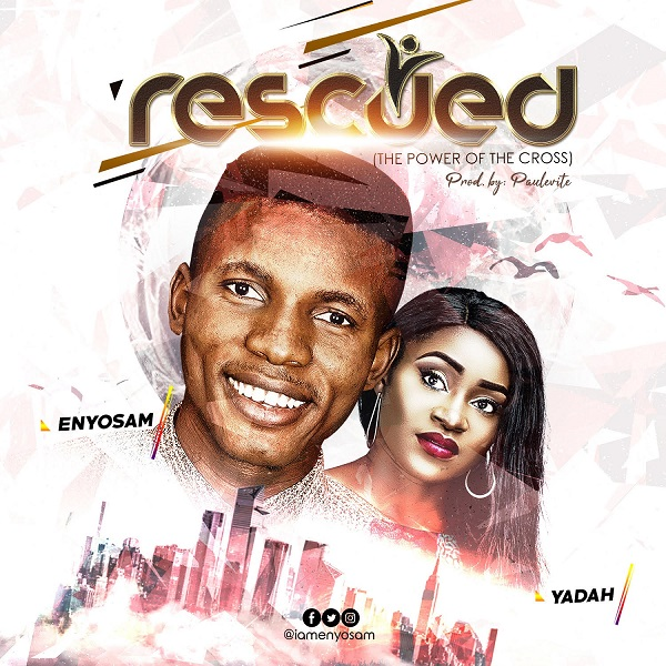 Enyo Sam ft Yadah - Rescued