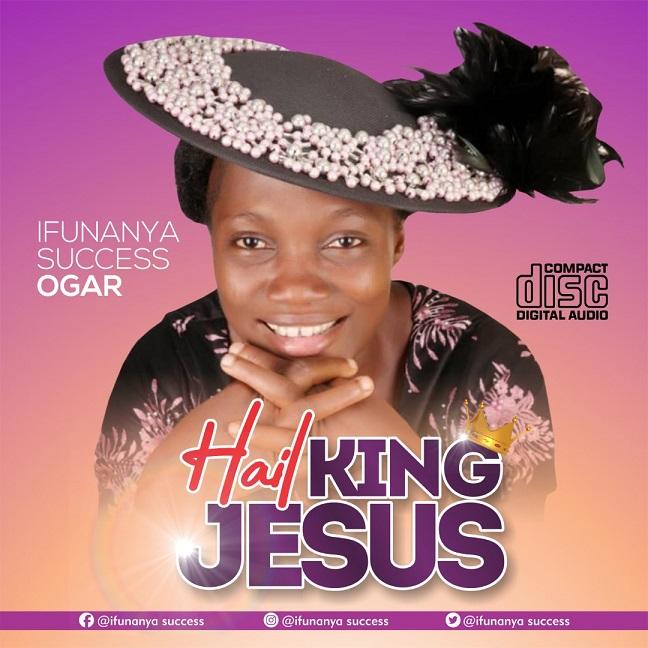 HAIL KING JESUS BY IFUNANYA SUCCESS
