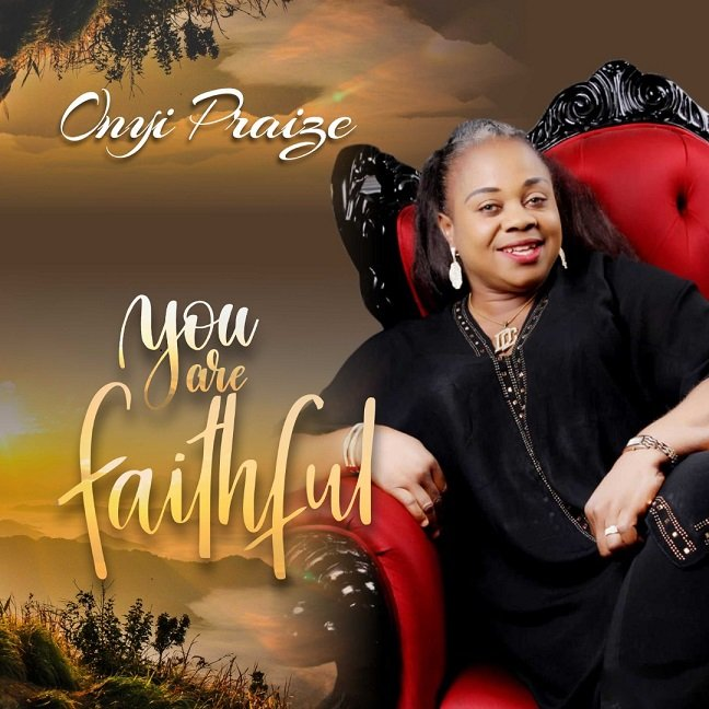Onyi Praize – You Are Faithful