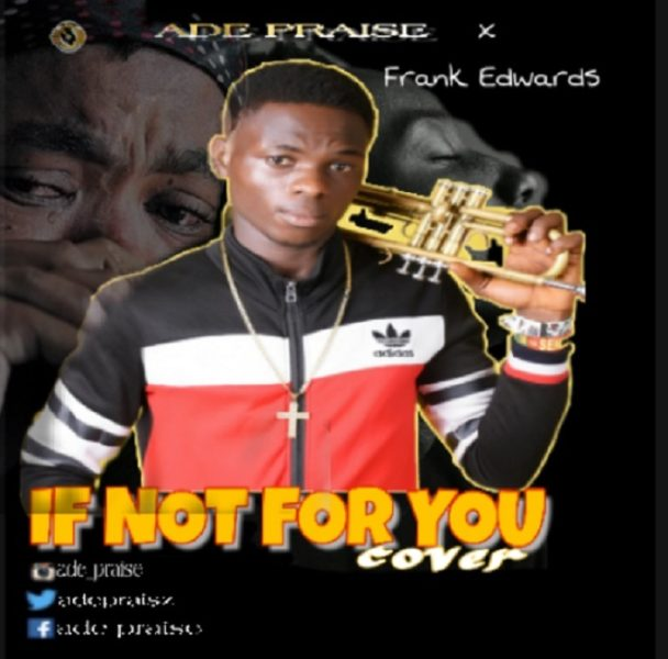download ADE PRAISE – If Not For You mp3