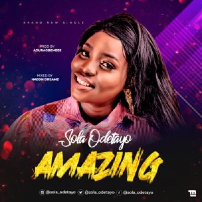 Music: Sola Odetayo – Amazing @Sola_odetayo