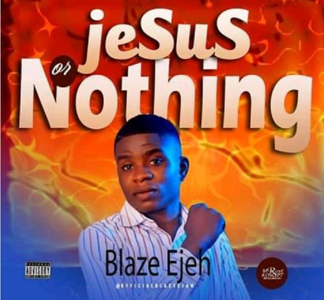 Blaze Ejeh - Jesus Or Nothing