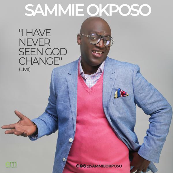 Sammie Okposo – I Have Never Seen God Change