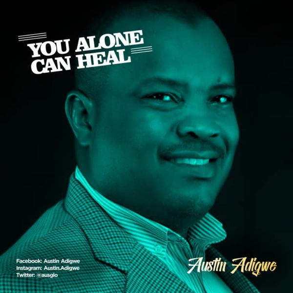 Austin Adigwe - You alone can heal