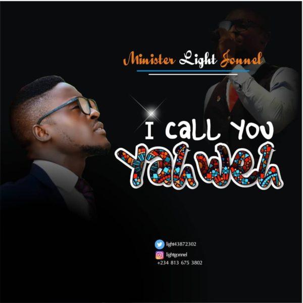 I Call You Yahweh - Minister Light Jonnel