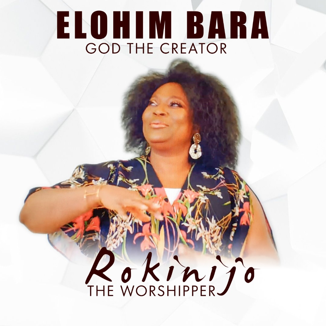 Elohim Bara (God The Creator) – Rokinijo The Worshipper