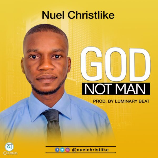 Nuel Christlike - God Not Man