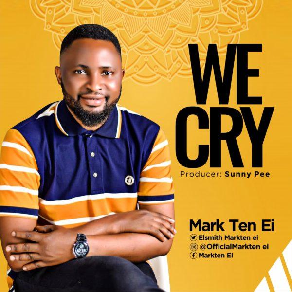 WE CRY BY MARK TEN EI