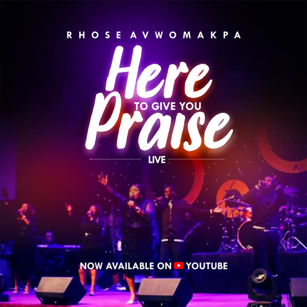 HERE TO GIVE YOU PRAISE (LIVE) - RHOSE AVWOMAKPA