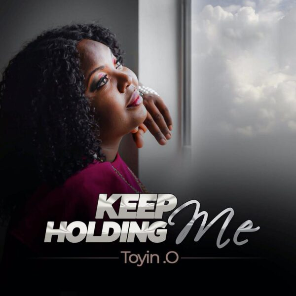 Keep Holding Me - Toyin. O