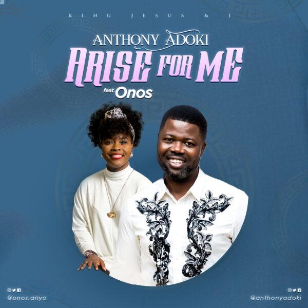 Arise For Me - Anthony Adoki Feat. Onos Ariyo