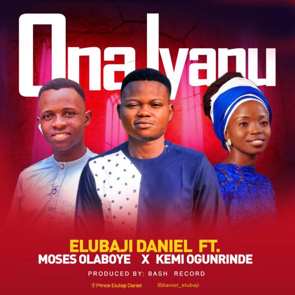 Ona Iyanu - Daniel Elubaji ft. Moses Olaboye & Kemi Ogunrinde