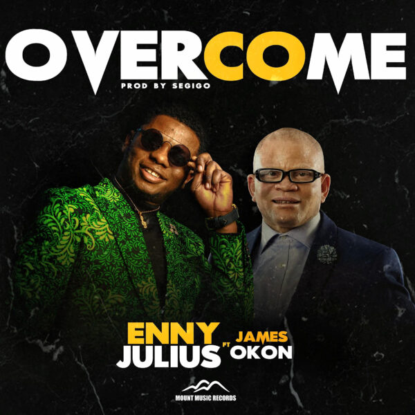 Overcome - Enny Julius Ft. James Okon